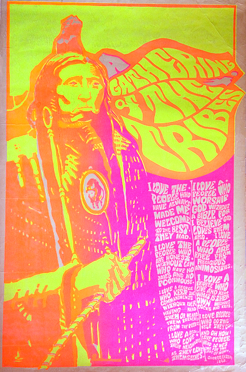 """A Gathering Of The Tribes."" Anonymous artist circa 1967. Silkscreen. This day-glow poster depicts a plains Indian coupled with a quote from the great American painter, George Catlin. The poster was based upon a historic photograph of the Sioux warrior named Spotted Eagle, and memorialized the Gathering of the Tribes/Human Be-in held in San Francisco's Golden Gate Park in January, 1967."